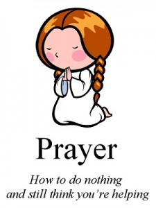 prayer doing nothing think you're helping
